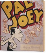 Broadway: Pal Joey, 1940 Wood Print