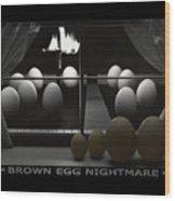 Brown Egg Nightmare Wood Print