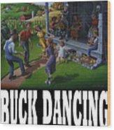 Buck Dancing T Shirt - Mountain Dancing - Porch Music Wood Print