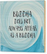 Buddha Does Not Always Appear As A Buddha-zen Art By Linda Woods Wood Print
