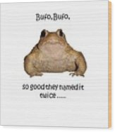 Bufo Bufo Toad So Good They Named It Twice Wood Print