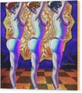 Burlesque Dancers Act One Wood Print