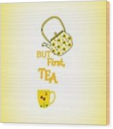 But First Tea - Typography Wood Print