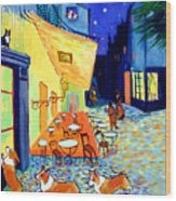 Cafe Terrace At Night - After Van Gogh With Corgis Wood Print