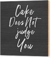 Cake Does Not Judge- Art By Linda Woods Wood Print