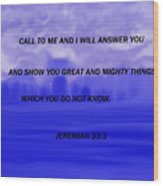 Call To Me And I Will Answer Wood Print
