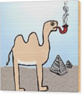 Camels Don't Smoke Pipes Wood Print
