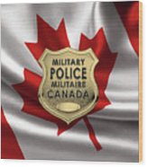 Canadian Forces Military Police C F M P  -  M P Officer Id Badge Over Canadian Flag Wood Print