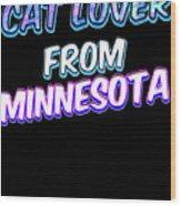 Cat Lover From Minnesota 2 Wood Print