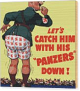 Catch Him With His Panzers Down Wood Print by War Is Hell Store