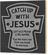 Catch Up With Jesus B W Wood Print