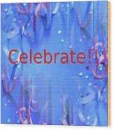 Celebrate 1 Wood Print