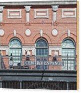 Centro Espanol Wood Print