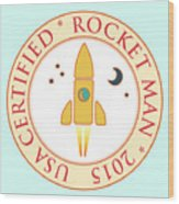 Certified Rocket Man Wood Print