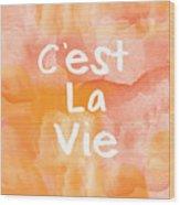 C'est La Vie Wood Print