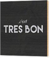 C'est Tres Bon Wood Print