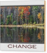 Change Inspirational Poster Art Wood Print