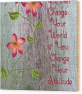 Change Your World Wood Print