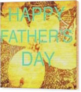 Cheerful Father's Day Wood Print