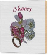 Cheers  A Greeting Card Wood Print