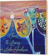 Cheers To Living On Lake Jackson Wood Print