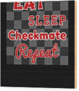 Chess Board Eat Sleep Checkmate Repeat Chess Player Gift Wood Print