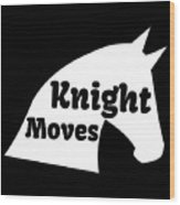 Chess Player Gift Knight Moves Horse Lover Chess Lover Wood Print
