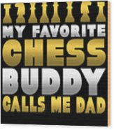 Chess Player My Favorite Chess Buddy Calls Me Dad Fathers Day Gift Wood Print