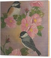 Chickadees And Roses Wood Print