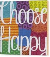 Choose Happy Wood Print
