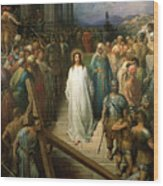Christ Leaves His Trial Wood Print by Gustave Dore