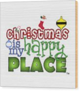 Christmas Is My Happy Place Wood Print