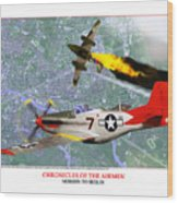 Chronicles Of The Airmen - Mission To Berlin Wood Print by Jerry Taliaferro