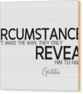 Circumstances Reveal - Epictetus Wood Print