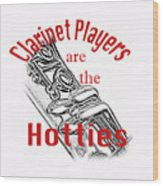 Clarinet Players Are The Hotties 5026.02 Wood Print