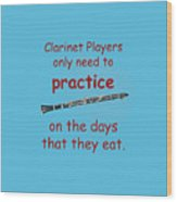 Clarinets Practice When They Eat Wood Print