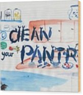 Clean Your Pantry Wood Print