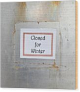 Closed For Winter Wood Print