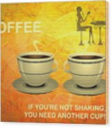 Coffee, Another Cup Please Wood Print