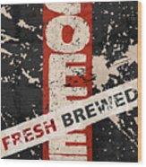 Coffee Fresh Brewed Wood Print
