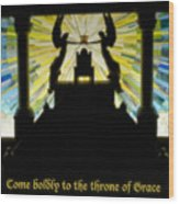 Come Boldly To The Throne Of Grace Wood Print