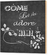 Come Let Us Adore Him Chalkboard Artwork Wood Print