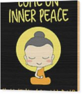 Come On Inner Peace I Havent Got All Day Meditating Wood Print
