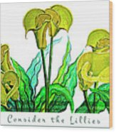 Consider The Lillies Wood Print
