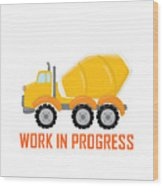 Construction Zone - Concrete Truck Work In Progress Gifts - White Background Wood Print