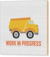 Construction Zone - Dump Truck Work In Progress Gifts - White Background Wood Print