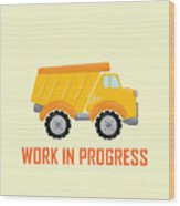 Construction Zone - Dump Truck Work In Progress Gifts - Yellow Background Wood Print
