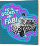 Cool, Groovy And Fab Wood Print