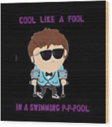 Cool Like A Fool Wood Print