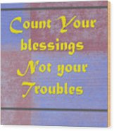 Count Your Blessings Not Your Troubles 5437.02 Wood Print